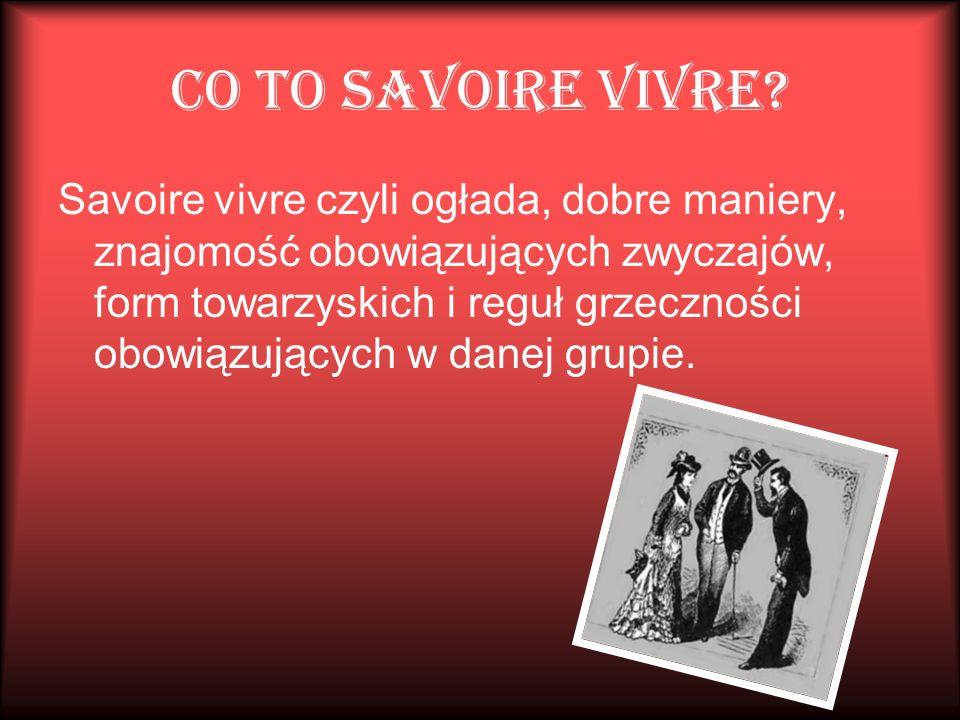 Co to savoire vivre? Savoire vivre czyli ogłada, dobre maniery, znajomość obowiązujących zwyczajów, form towarzyskich i reguł grzeczności obowiązujący