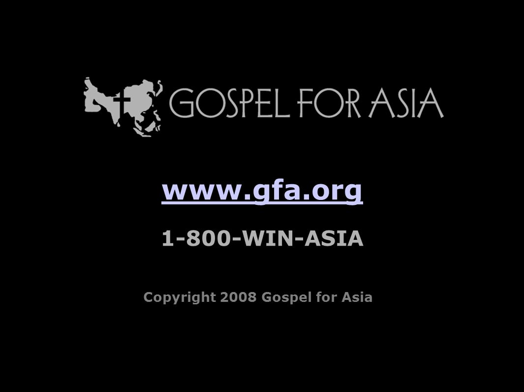 www.gfa.org 1-800-WIN-ASIA Copyright 2008 Gospel for Asia