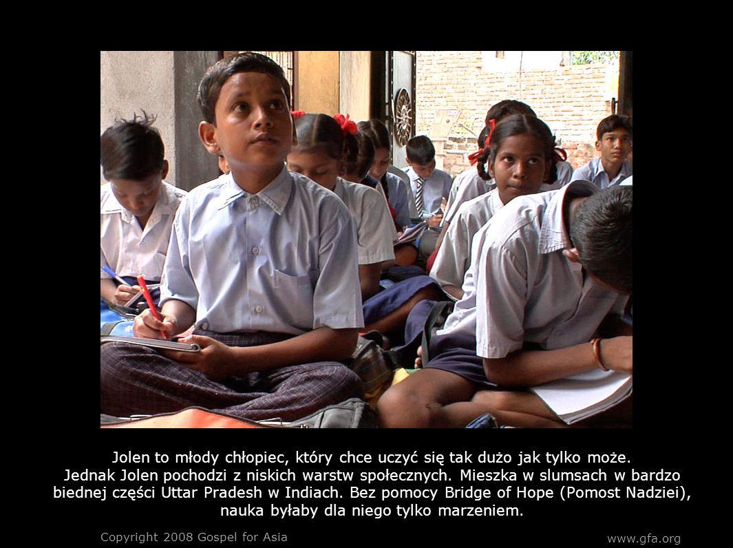 Copyright 2008 Gospel for Asia www.gfa.org Jolen to młody chłopiec, który chce uczyć się tak dużo jak tylko może.