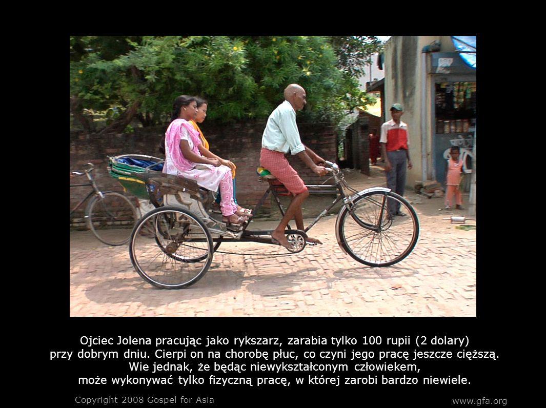 www.gfa.org Copyright 2008 Gospel for Asia Ojciec Jolena pracując jako rykszarz, zarabia tylko 100 rupii (2 dolary) przy dobrym dniu.