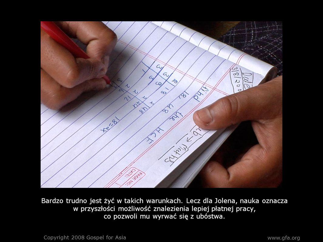 www.gfa.org Copyright 2008 Gospel for Asia Bardzo trudno jest żyć w takich warunkach.