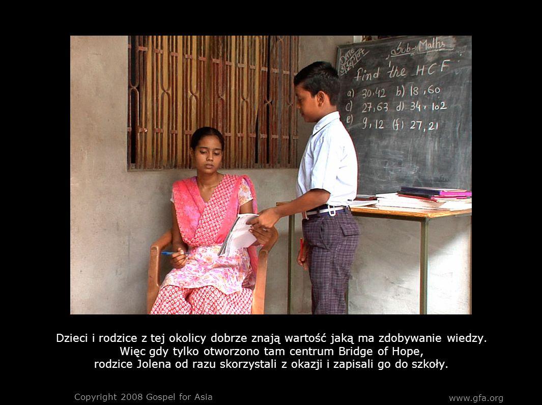 www.gfa.org Copyright 2008 Gospel for Asia Dzieci i rodzice z tej okolicy dobrze znają wartość jaką ma zdobywanie wiedzy.