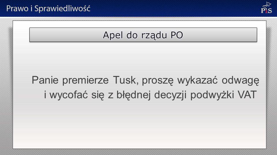 Panie premierze Tusk, proszę wykazać odwagę i wycofać się z błędnej decyzji podwyżki VAT