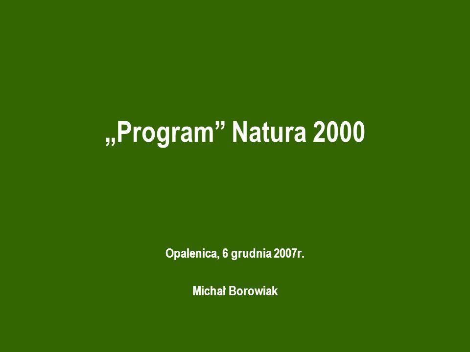Program Natura 2000 Opalenica, 6 grudnia 2007r. Michał Borowiak