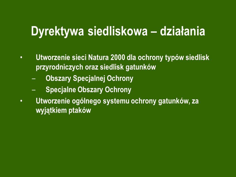 Dyrektywa siedliskowa – działania Utworzenie sieci Natura 2000 dla ochrony typów siedlisk przyrodniczych oraz siedlisk gatunków – Obszary Specjalnej O