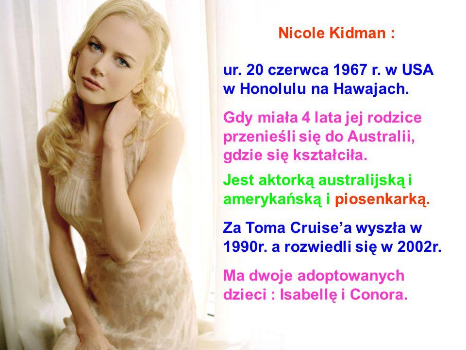 Nicole Kidman : ur.20 czerwca 1967 r. w USA w Honolulu na Hawajach.