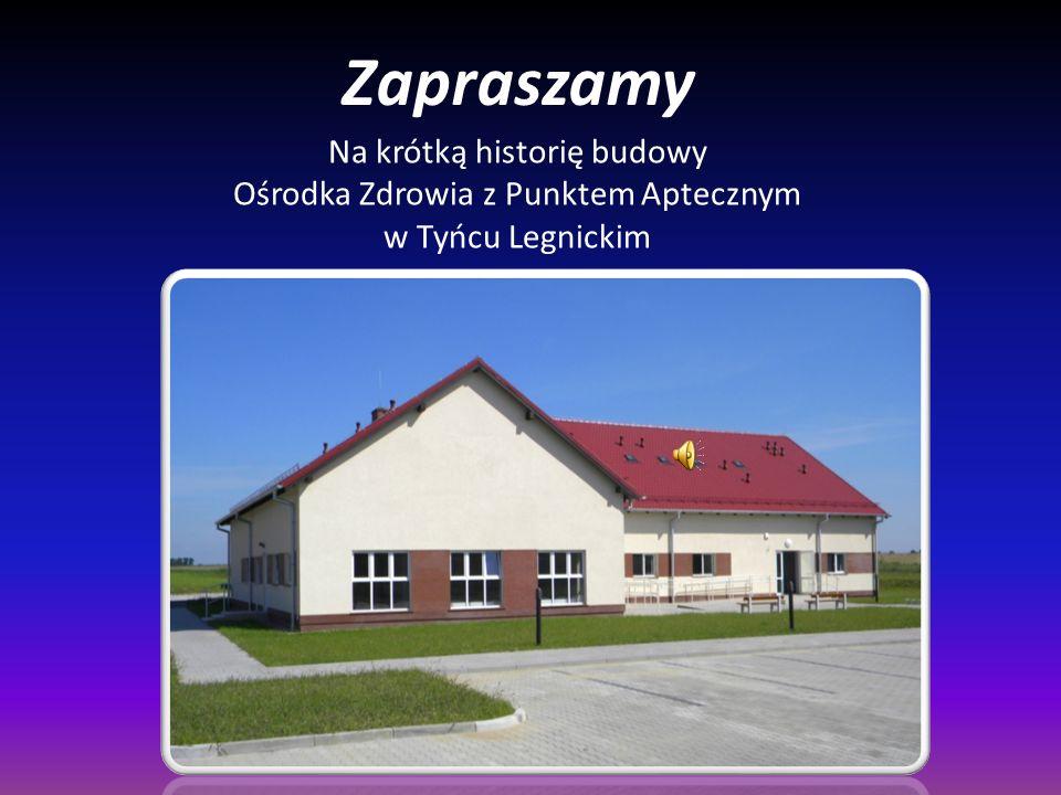 Zapraszamy Na krótką historię budowy Ośrodka Zdrowia z Punktem Aptecznym w Tyńcu Legnickim