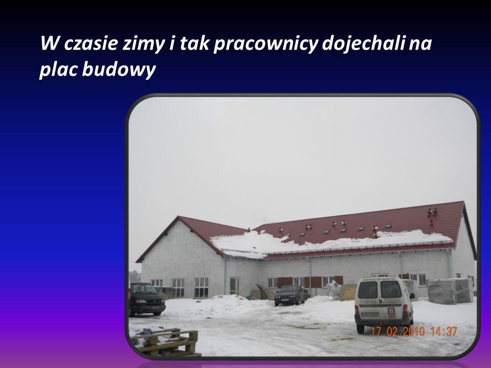 W czasie zimy i tak pracownicy dojechali na plac budowy