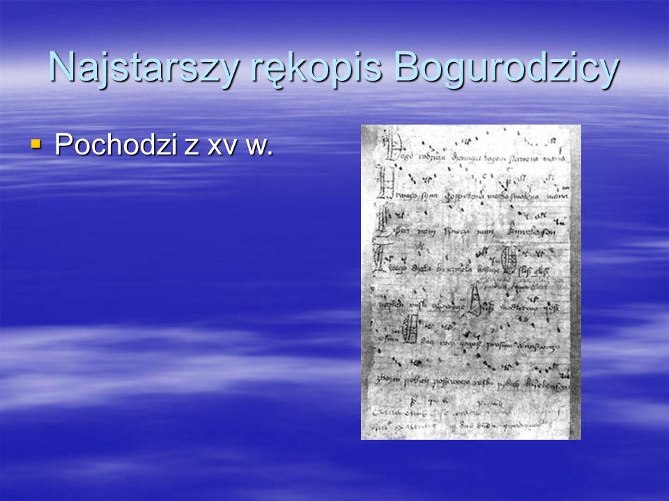 Najstarszy rękopis Bogurodzicy Pochodzi z xv w. Pochodzi z xv w.