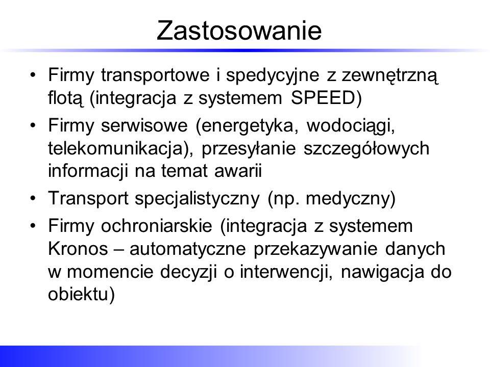 Zastosowanie Firmy transportowe i spedycyjne z zewnętrzną flotą (integracja z systemem SPEED) Firmy serwisowe (energetyka, wodociągi, telekomunikacja)