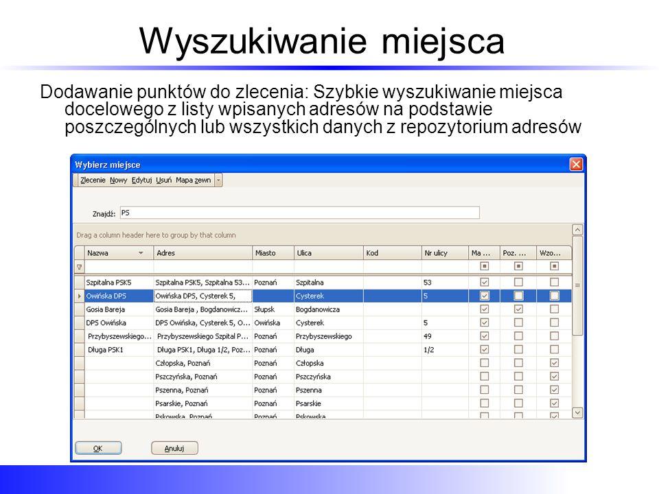 Wyszukiwanie miejsca Dodawanie punktów do zlecenia: Szybkie wyszukiwanie miejsca docelowego z listy wpisanych adresów na podstawie poszczególnych lub