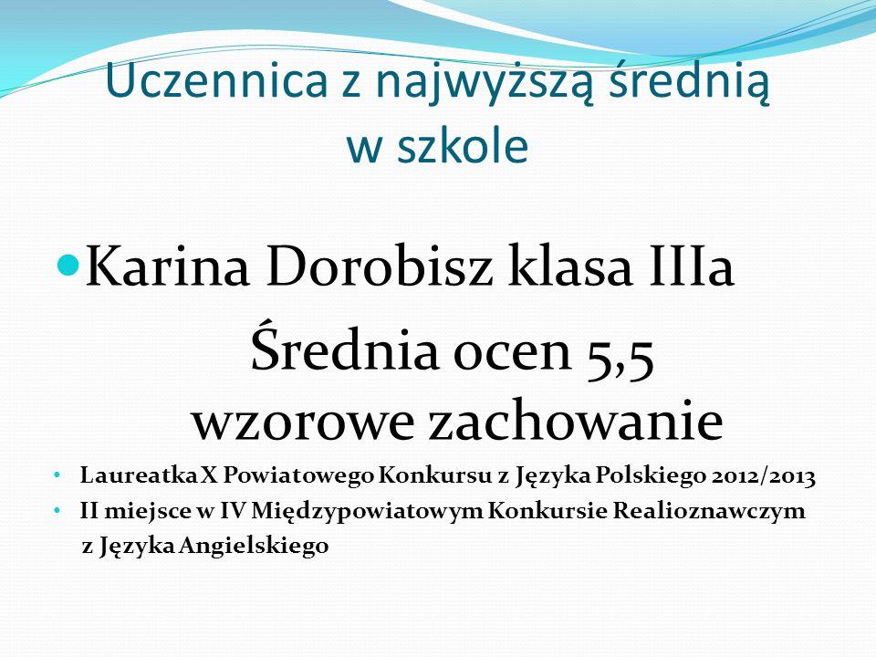 Uczennica z najwyższą średnią w szkole Karina Dorobisz klasa IIIa Średnia ocen 5,5 wzorowe zachowanie Laureatka X Powiatowego Konkursu z Języka Polski