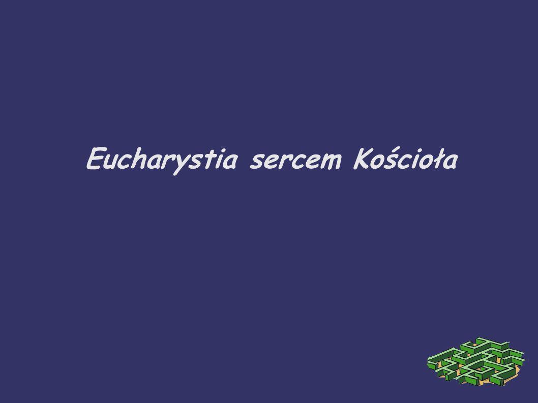 Eucharystia sercem Kościoła