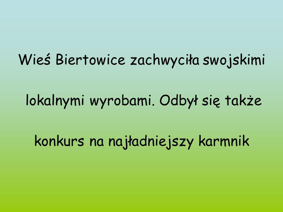 Wieś Biertowice zachwyciła swojskimi lokalnymi wyrobami. Odbył się także konkurs na najładniejszy karmnik