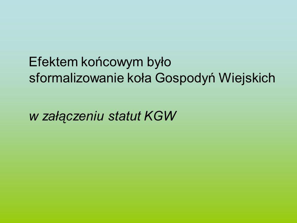 Efektem końcowym było sformalizowanie koła Gospodyń Wiejskich w załączeniu statut KGW