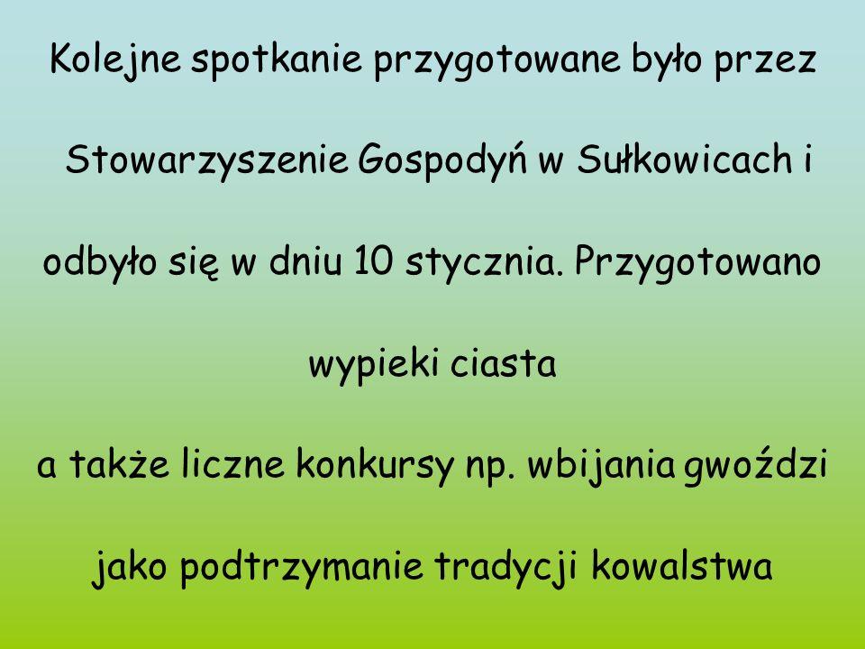Kolejne spotkanie przygotowane było przez Stowarzyszenie Gospodyń w Sułkowicach i odbyło się w dniu 10 stycznia. Przygotowano wypieki ciasta a także l