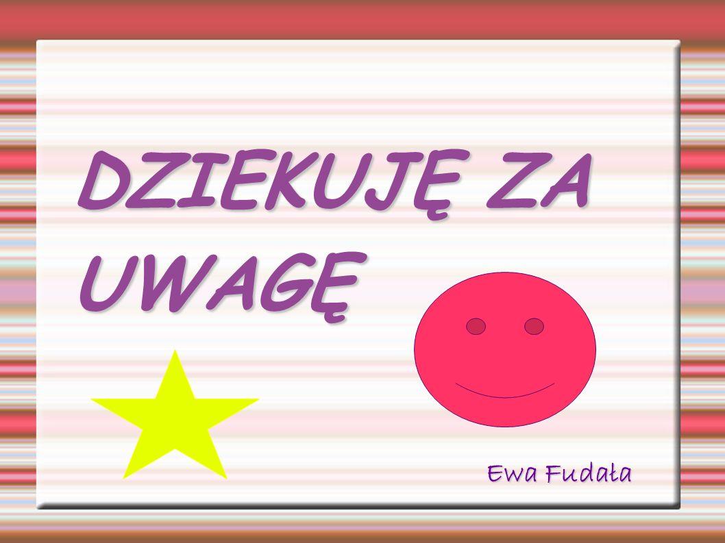 DZIEKUJĘ ZA UWAGĘ Ewa Fudała