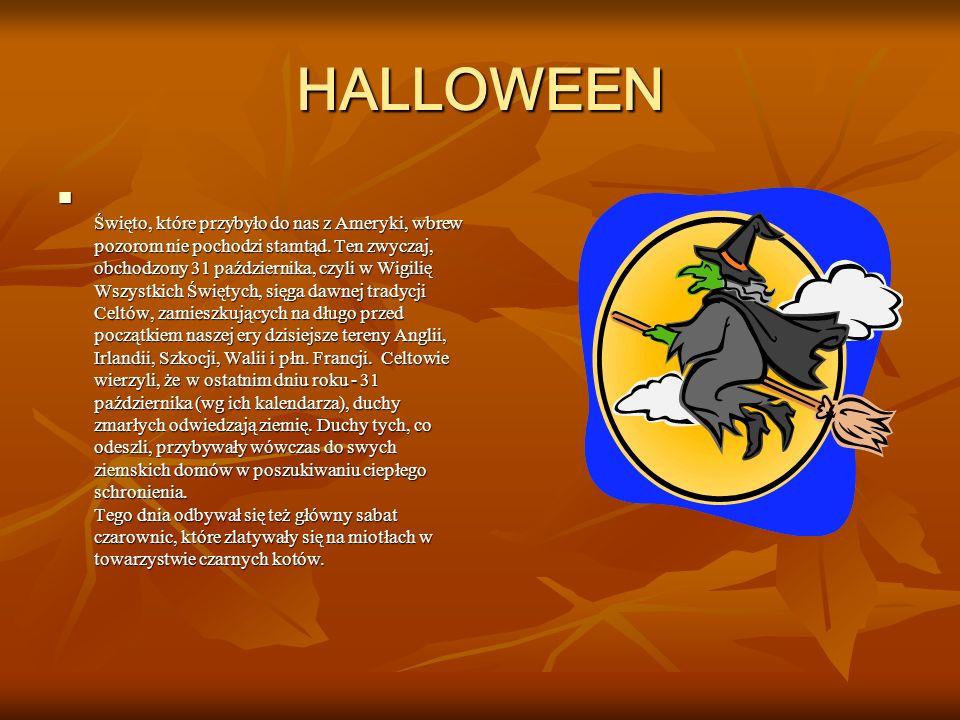 HALLOWEEN Święto, które przybyło do nas z Ameryki, wbrew pozorom nie pochodzi stamtąd. Ten zwyczaj, obchodzony 31 października, czyli w Wigilię Wszyst