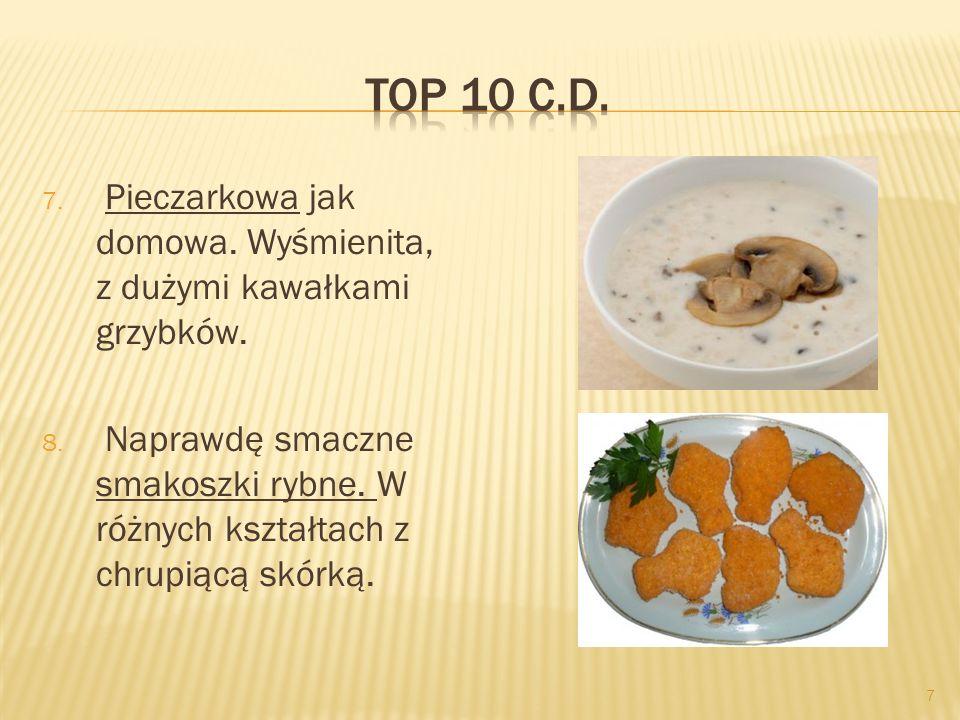 7 7. Pieczarkowa jak domowa. Wyśmienita, z dużymi kawałkami grzybków. 8. Naprawdę smaczne smakoszki rybne. W różnych kształtach z chrupiącą skórką.