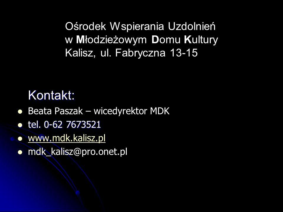 Ośrodek Wspierania Uzdolnień w Młodzieżowym Domu Kultury Kalisz, ul. Fabryczna 13-15 Kontakt: Beata Paszak – wicedyrektor MDK tel. 0-62 7673521 tel. 0