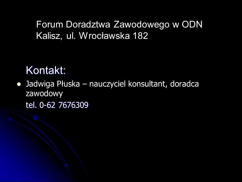 Forum Doradztwa Zawodowego w ODN Kalisz, ul. Wrocławska 182 Kontakt: Jadwiga Płuska – nauczyciel konsultant, doradca zawodowy tel. 0-62 7676309