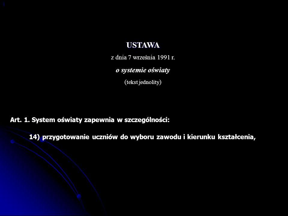 USTAWA z dnia 7 września 1991 r. o systemie oświaty ( tekst jednolity ) Art. 1. System oświaty zapewnia w szczególności: 14) przygotowanie uczniów do