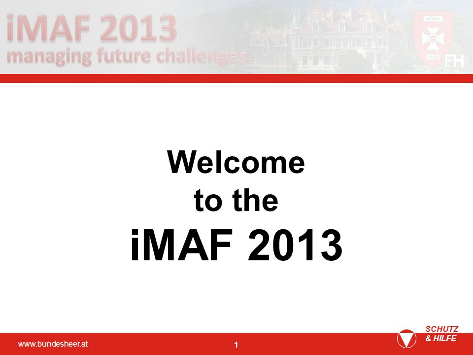 www.bundesheer.at SCHUTZ & HILFE 1 SCHUTZ Welcome to the iMAF 2013
