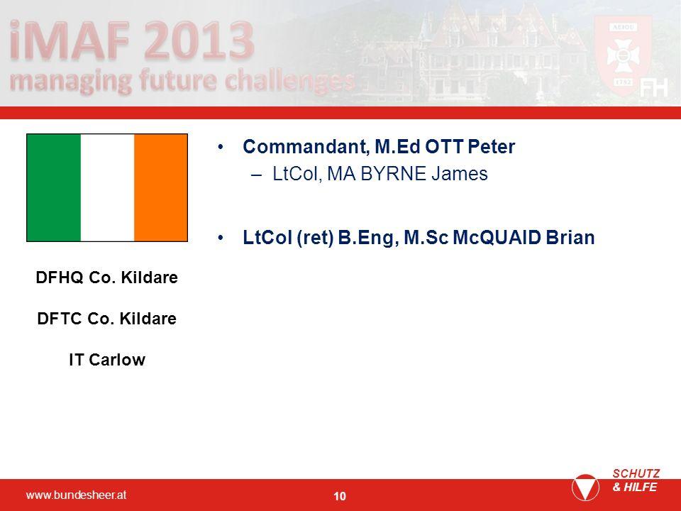 www.bundesheer.at SCHUTZ & HILFE 10 Commandant, M.Ed OTT Peter –LtCol, MA BYRNE James LtCol (ret) B.Eng, M.Sc McQUAID Brian DFHQ Co. Kildare DFTC Co.