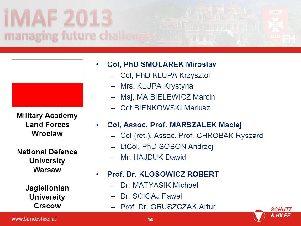 www.bundesheer.at SCHUTZ & HILFE 14 Col, PhD SMOLAREK Miroslav –Col, PhD KLUPA Krzysztof –Mrs. KLUPA Krystyna –Maj, MA BIELEWICZ Marcin –Cdt BIENKOWSK