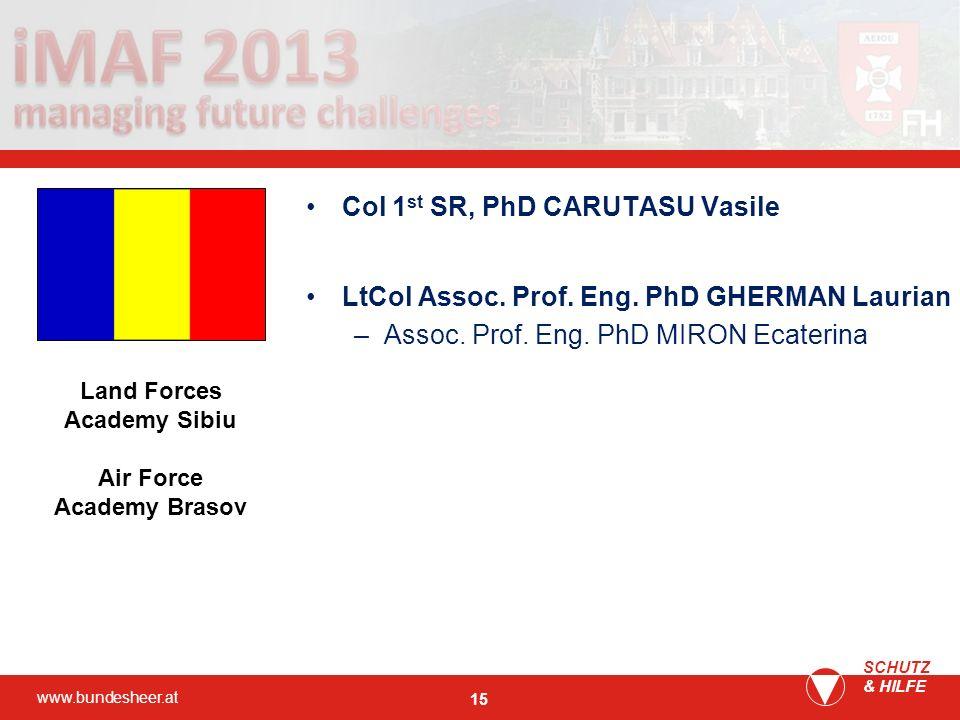 www.bundesheer.at SCHUTZ & HILFE 15 Col 1 st SR, PhD CARUTASU Vasile LtCol Assoc. Prof. Eng. PhD GHERMAN Laurian –Assoc. Prof. Eng. PhD MIRON Ecaterin