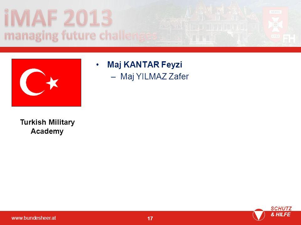 www.bundesheer.at SCHUTZ & HILFE 17 Maj KANTAR Feyzi –Maj YILMAZ Zafer Turkish Military Academy