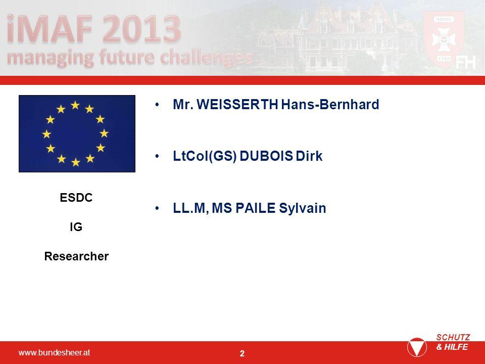 www.bundesheer.at SCHUTZ & HILFE 2 Mr. WEISSERTH Hans-Bernhard LtCol(GS) DUBOIS Dirk LL.M, MS PAILE Sylvain ESDC IG Researcher