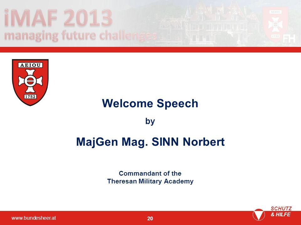 www.bundesheer.at SCHUTZ & HILFE 20 Welcome Speech by MajGen Mag. SINN Norbert Commandant of the Theresan Military Academy