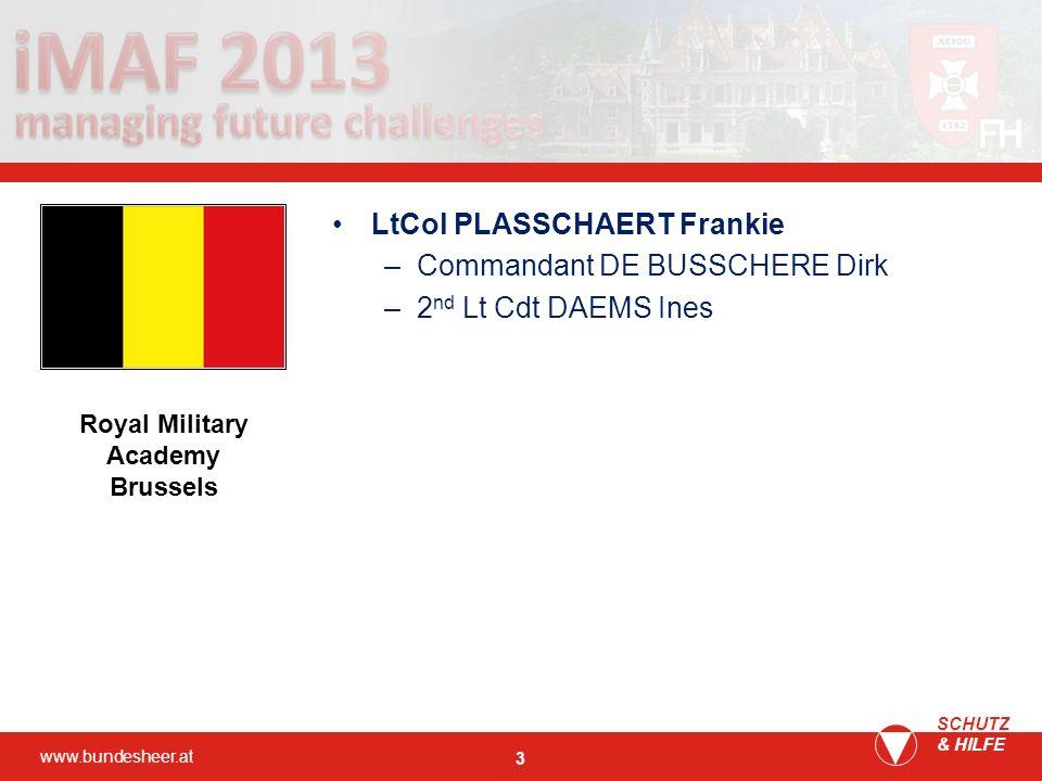 www.bundesheer.at SCHUTZ & HILFE 3 LtCol PLASSCHAERT Frankie –Commandant DE BUSSCHERE Dirk –2 nd Lt Cdt DAEMS Ines Royal Military Academy Brussels