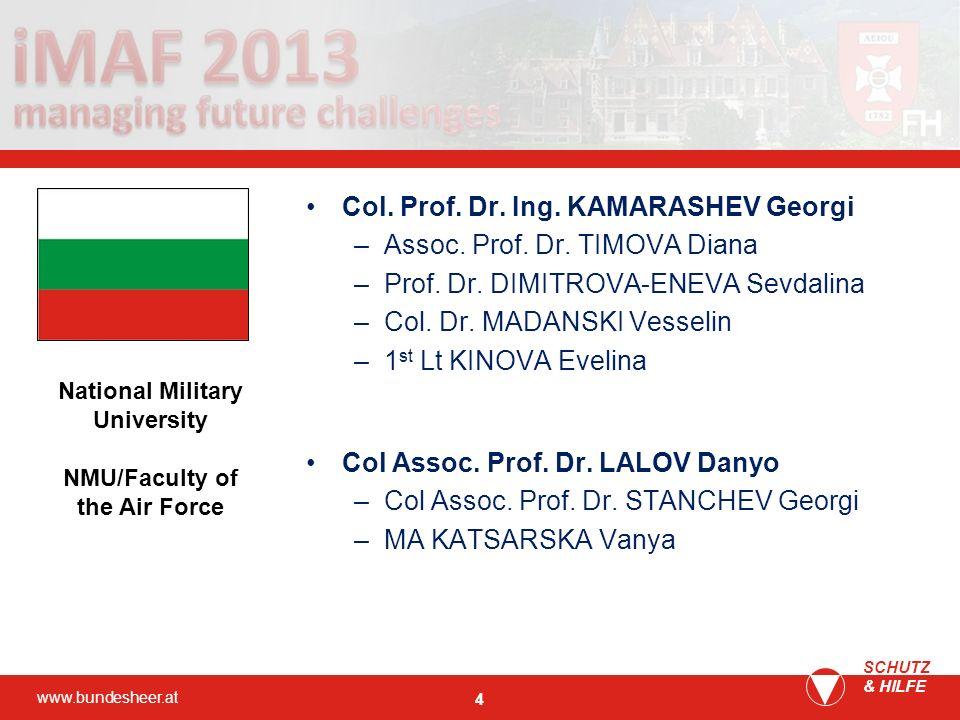 www.bundesheer.at SCHUTZ & HILFE 4 Col. Prof. Dr. Ing. KAMARASHEV Georgi –Assoc. Prof. Dr. TIMOVA Diana –Prof. Dr. DIMITROVA-ENEVA Sevdalina –Col. Dr.