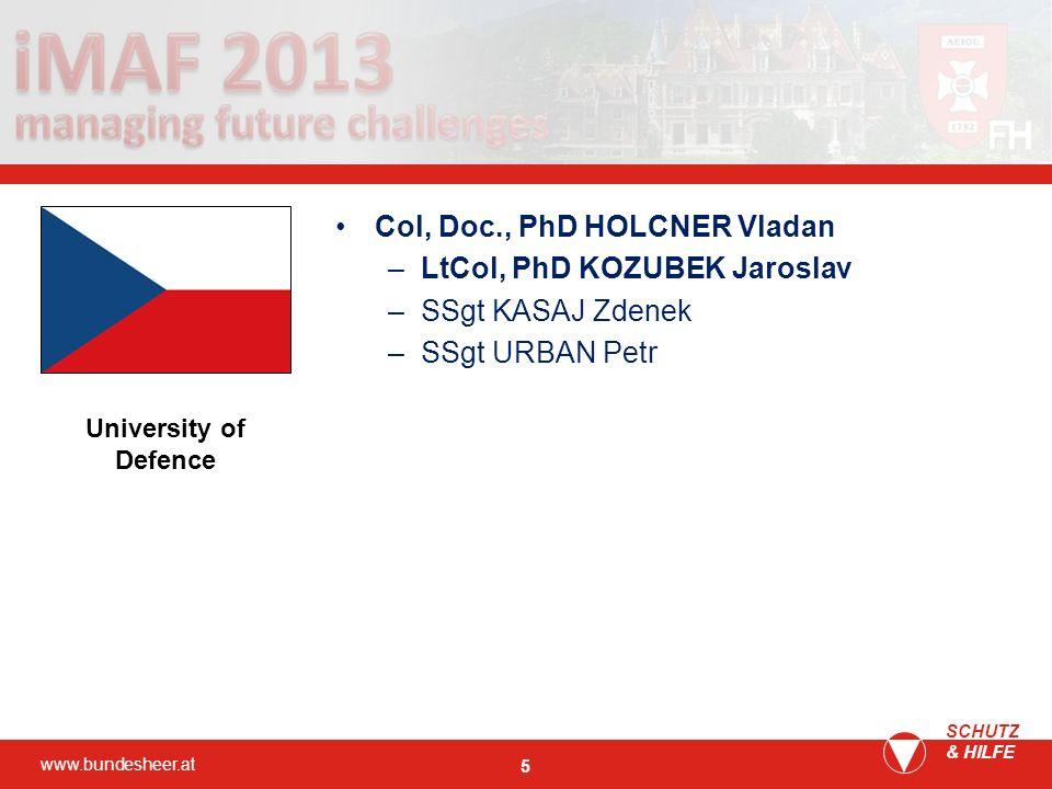 www.bundesheer.at SCHUTZ & HILFE 5 Col, Doc., PhD HOLCNER Vladan –LtCol, PhD KOZUBEK Jaroslav –SSgt KASAJ Zdenek –SSgt URBAN Petr University of Defenc