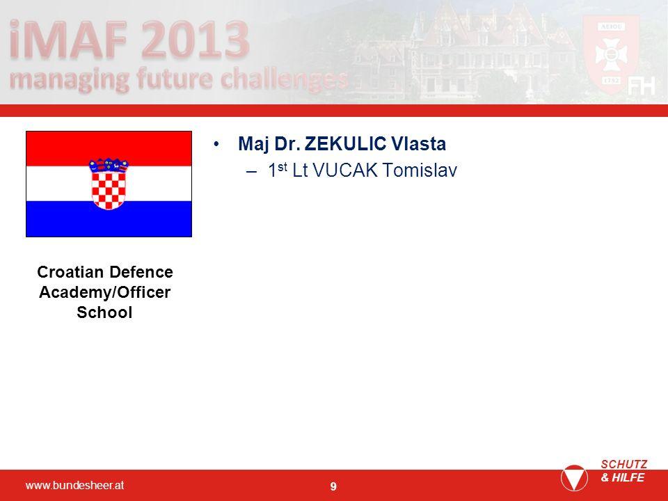 www.bundesheer.at SCHUTZ & HILFE 9 Maj Dr. ZEKULIC Vlasta –1 st Lt VUCAK Tomislav Croatian Defence Academy/Officer School