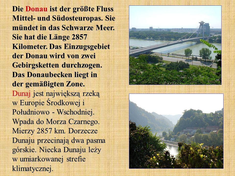 Die Donau ist der größte Fluss Mittel- und Südosteuropas. Sie mündet in das Schwarze Meer. Sie hat die Länge 2857 Kilometer. Das Einzugsgebiet der Don