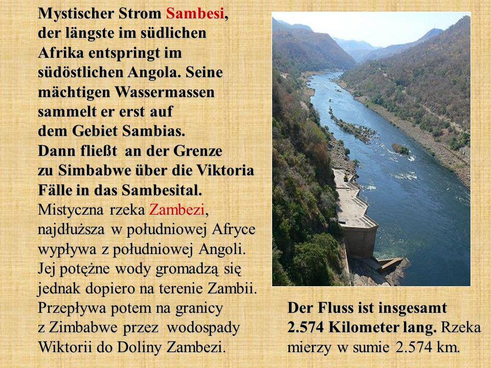 Mystischer Strom Sambesi, der längste im südlichen Afrika entspringt im südöstlichen Angola. Seine mächtigen Wassermassen sammelt er erst auf dem Gebi
