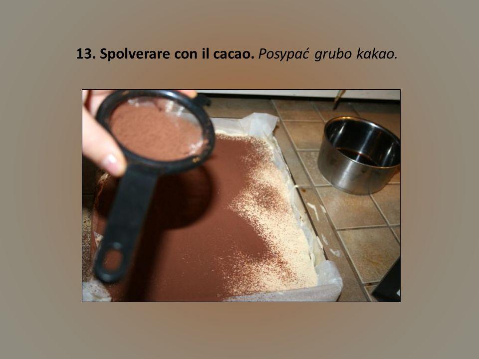 13. Spolverare con il cacao. Posypać grubo kakao.
