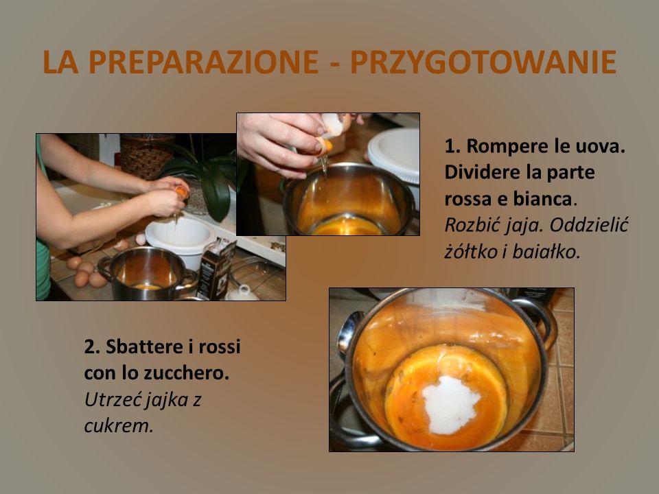 LA PREPARAZIONE - PRZYGOTOWANIE 1.Rompere le uova.