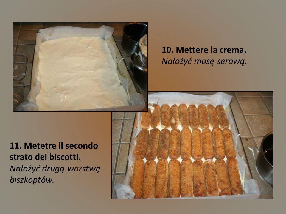 10.Mettere la crema. Nałożyć masę serową. 11. Metetre il secondo strato dei biscotti.