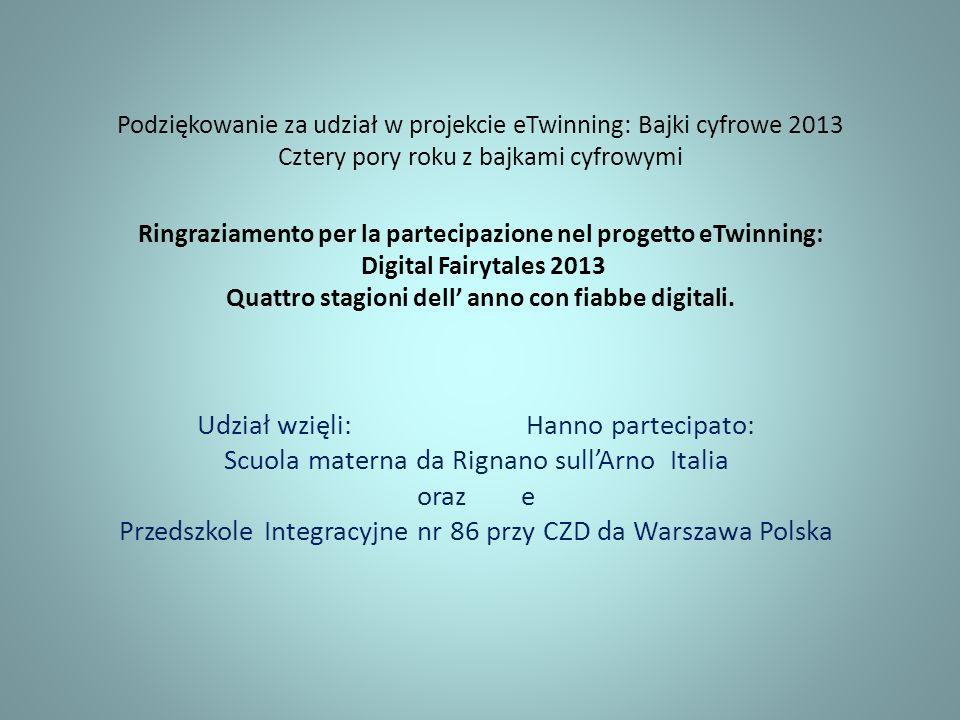 Podziękowanie za udział w projekcie eTwinning: Bajki cyfrowe 2013 Cztery pory roku z bajkami cyfrowymi Ringraziamento per la partecipazione nel proget
