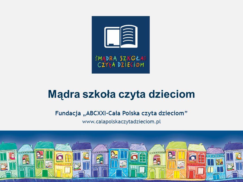 """Warszawa, styczeń 2014 Mądra szkoła czyta dzieciom Fundacja """"ABCXXI-Cała Polska czyta dzieciom"""" www.calapolskaczytadzieciom.pl"""
