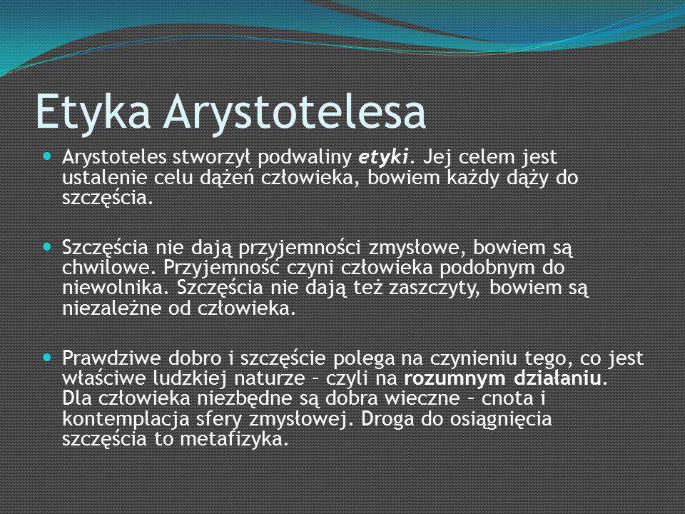 Etyka Arystotelesa Arystoteles stworzył podwaliny etyki.