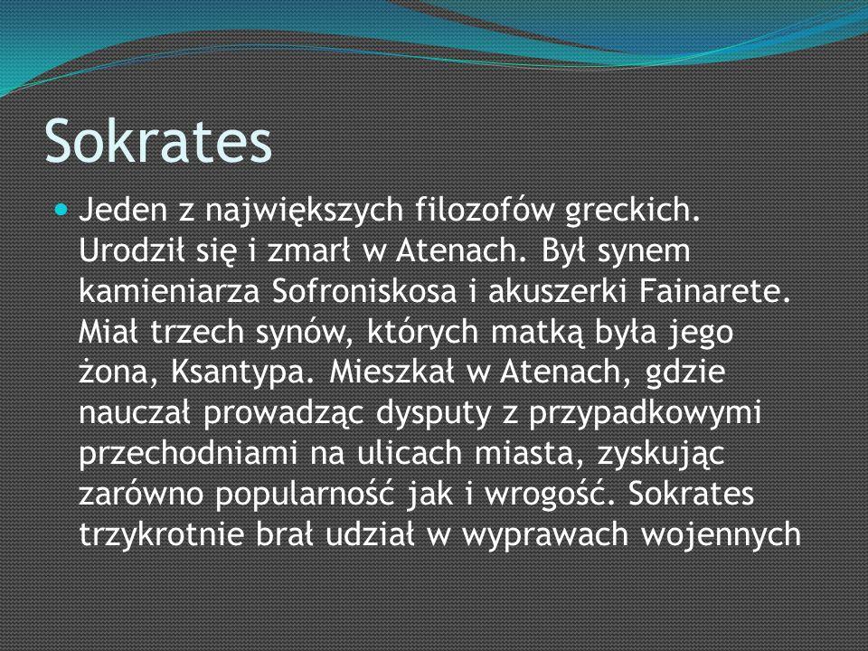Sokrates Jeden z największych filozofów greckich. Urodził się i zmarł w Atenach.