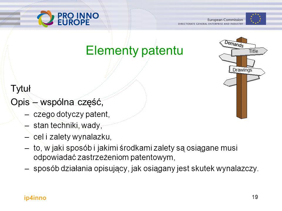 ip4inno 19 Tytuł Opis – wspólna część, –czego dotyczy patent, –stan techniki, wady, –cel i zalety wynalazku, –to, w jaki sposób i jakimi środkami zalety są osiągane musi odpowiadać zastrzeżeniom patentowym, –sposób działania opisujący, jak osiągany jest skutek wynalazczy.