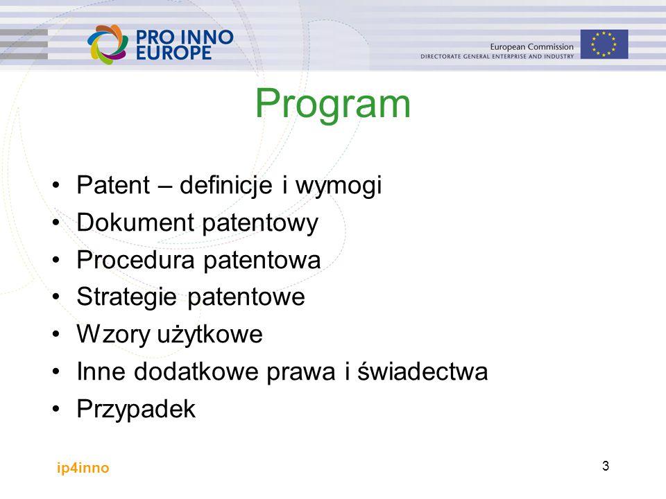 ip4inno 3 Program Patent – definicje i wymogi Dokument patentowy Procedura patentowa Strategie patentowe Wzory użytkowe Inne dodatkowe prawa i świadectwa Przypadek