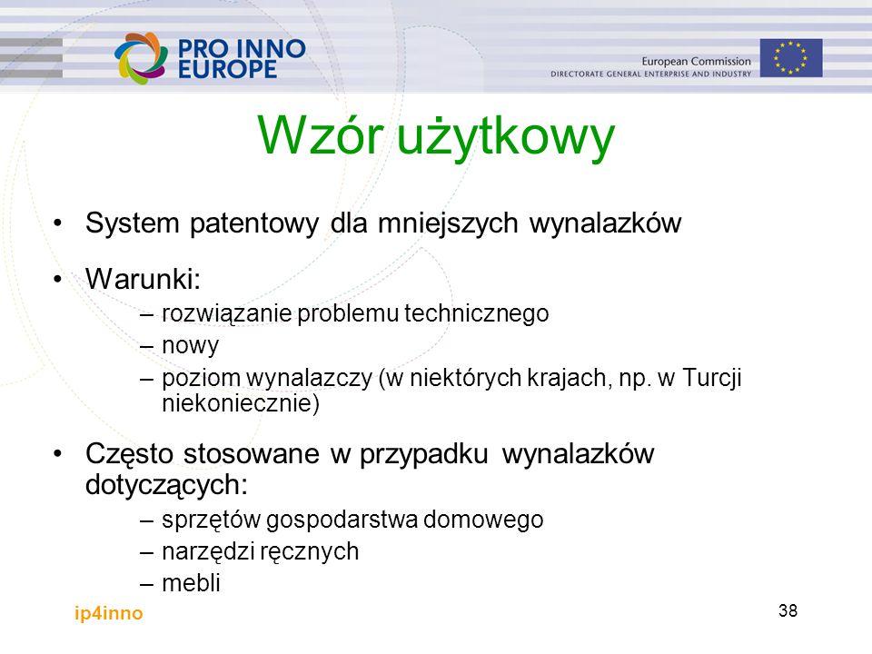ip4inno 38 Wzór użytkowy System patentowy dla mniejszych wynalazków Warunki: –rozwiązanie problemu technicznego –nowy –poziom wynalazczy (w niektórych krajach, np.