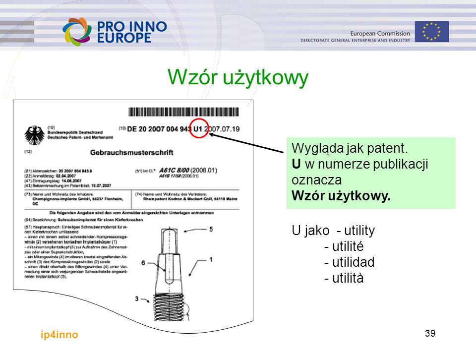 ip4inno 39 Wzór użytkowy Wygląda jak patent. U w numerze publikacji oznacza Wzór użytkowy.